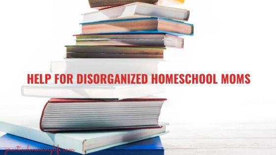 disorganized homeschool moms