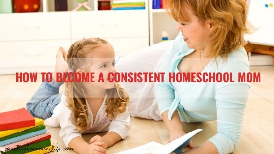 how to become a consistent homeschool mom